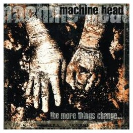 MACHINE HEAD - The More Things Change... - CD