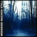 WEEKEND NACHOS - Still - CD
