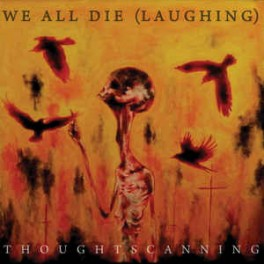 WE ALL DIE (LAUGHING) -  Thoughtscanning  - CD Digi