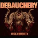 DEBAUCHERY - Fuck Humanity - CD