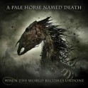 A PALE HORSE NAMED DEATH - When The World Becomes Undone - CD Digi