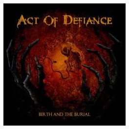 ACT OF DEFIANCE - Birth And The Burial -CD