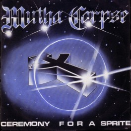 """MUTHA CORPSE - Ceremony For A Sprite - 7""""Ep Occasion"""