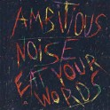 AMBITIOUS NOISE - Eat Your Word - CD